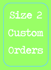 Size 2 Custom Order ONLY