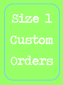 Size 1 Custom Order ONLY