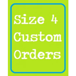 Size 4 Custom Orders ONLY