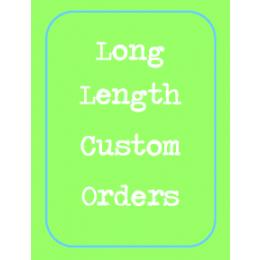 Long Length - Custom Order ONLY
