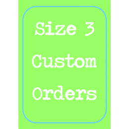 Size 3 Custom Order ONLY