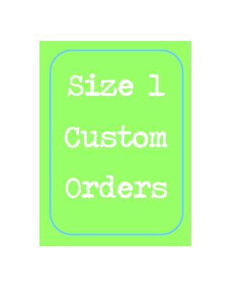 Size 1 Custom Order ONLY