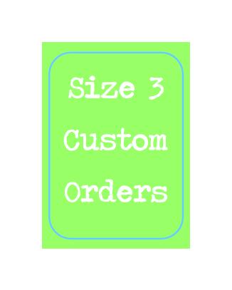 Size 3 Custom Order ONLY